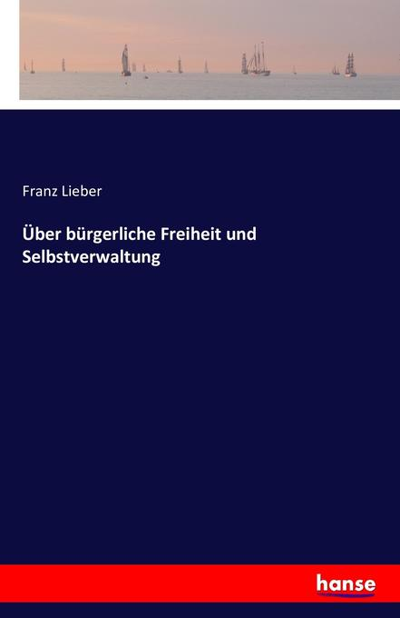 Über bürgerliche Freiheit und Selbstverwaltung ...
