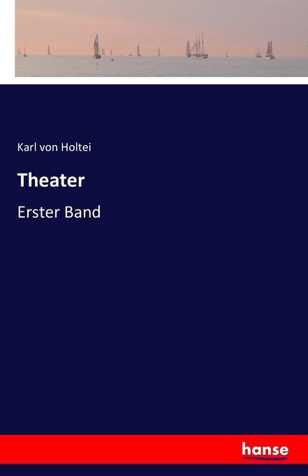 Theater als Buch von Karl Von Holtei
