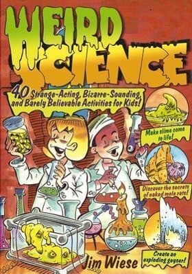 Weird Science: 40 Strange-Acting, Bizarre-Looking, and Barely Believable Activities for Kids als Taschenbuch