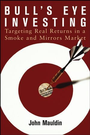 Bull's Eye Investing: Targeting Real Returns in a Smoke and Mirrors Market als Buch