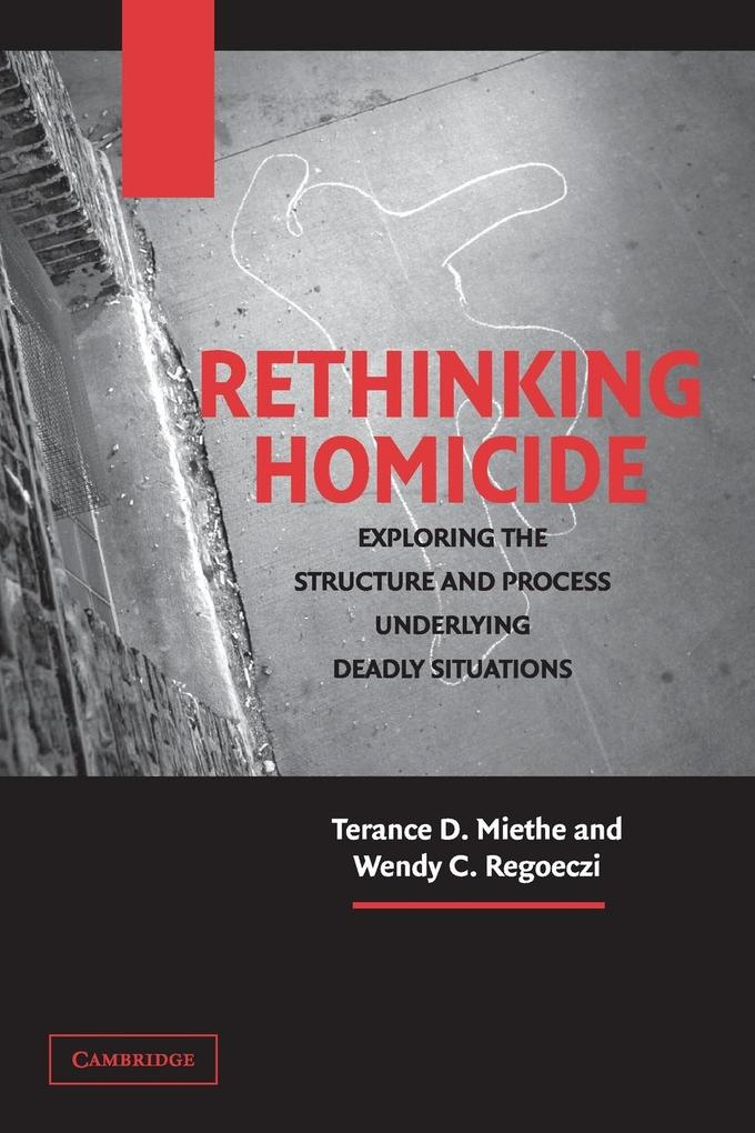 Rethinking Homicide: Exploring the Structure and Process Underlying Deadly Situations als Taschenbuch