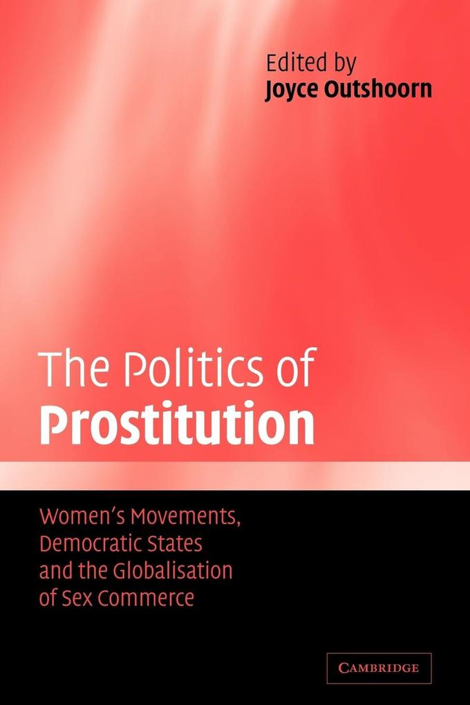 The Politics of Prostitution: Women's Movements, Democratic States and the Globalisation of Sex Commerce als Buch