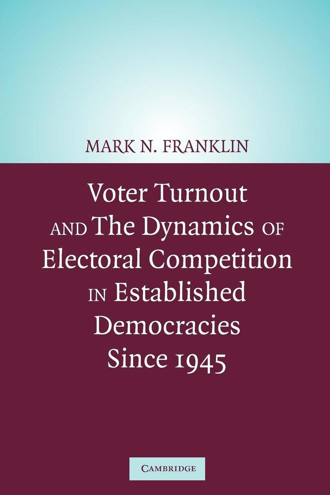 Voter Turnout and the Dynamics of Electoral Competition in Established Democracies Since 1945 als Taschenbuch