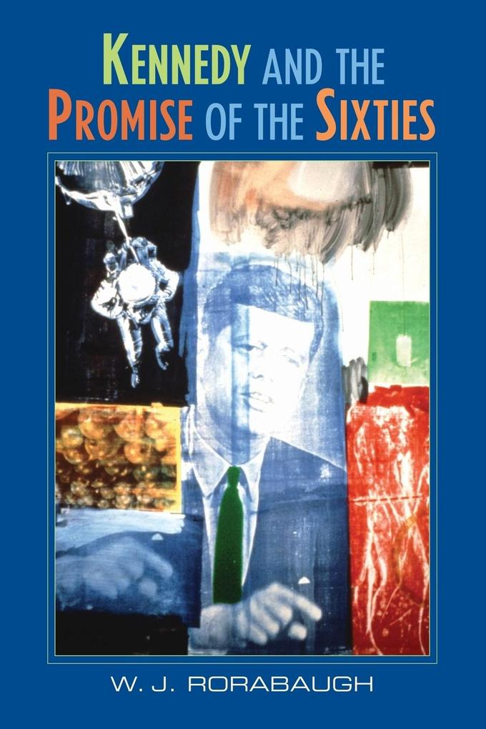 Kennedy and the Promise of the Sixties als Taschenbuch