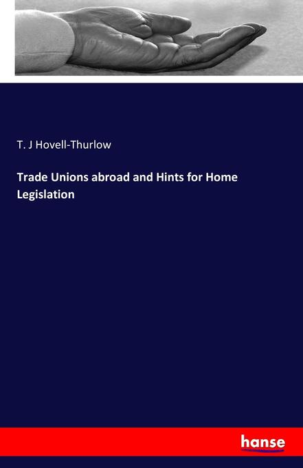 Trade Unions abroad and Hints for Home Legislation als Buch (gebunden)