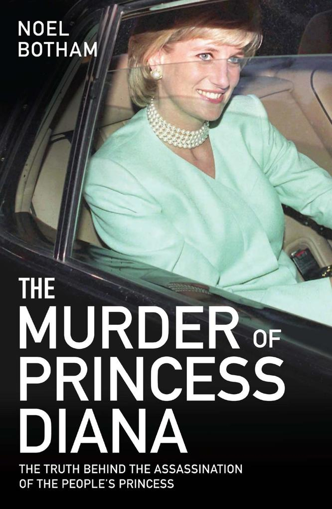 The Murder of Princess Diana - Revealed: The Truth Behind the Assassination of the Century als eBook epub