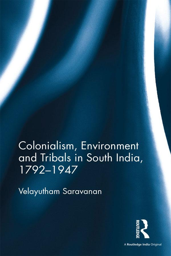Colonialism, Environment and Tribals in South India,1792-1947 als eBook pdf