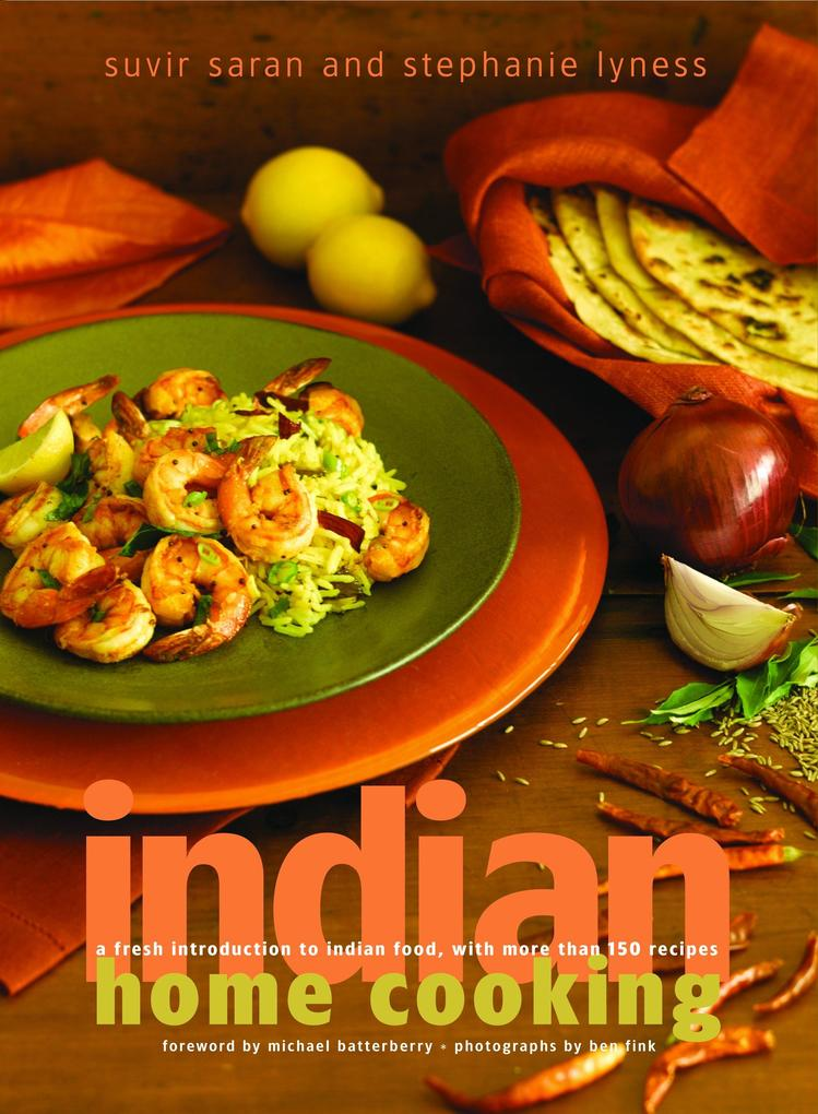 Indian Home Cooking: A Fresh Introduction to Indian Food, with More Than 150 Recipes als Buch