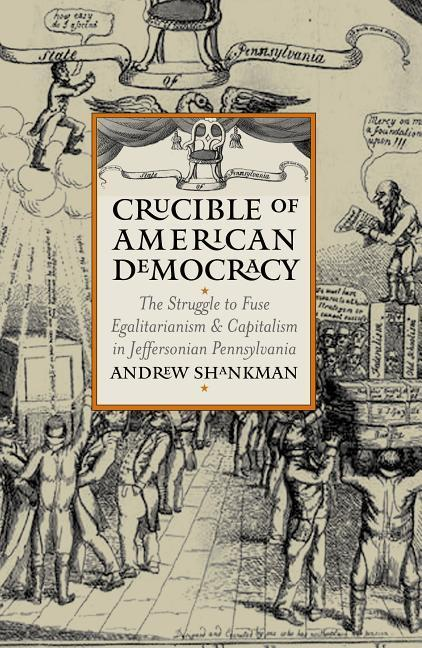 Crucible of American Democracy: The Struggle to Fuse Egalitarianism and Capitalism in Jeffersonian Pennsylvania als Buch