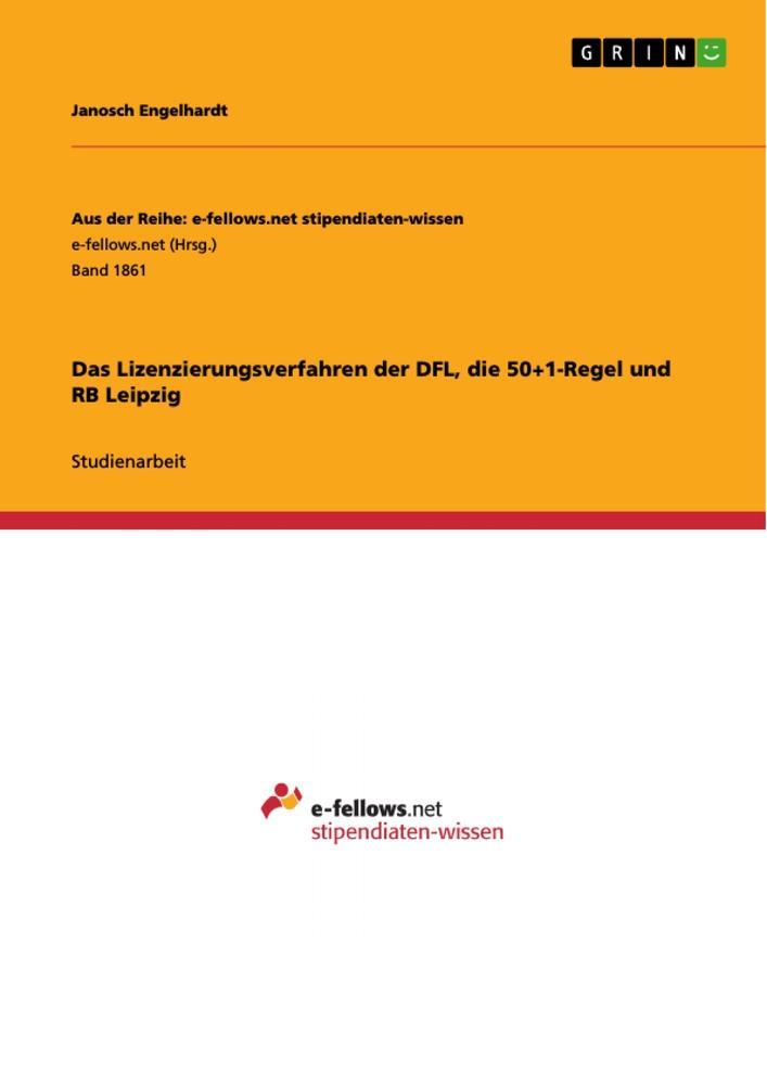 Das Lizenzierungsverfahren der DFL, die 50+1-Regel und RB Leipzig als Buch von Janosch Engelhardt