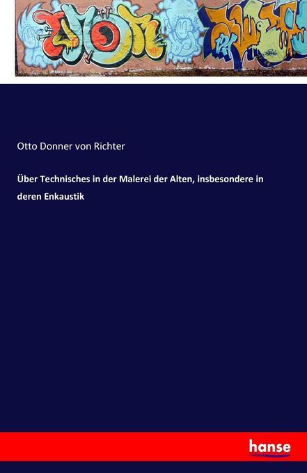 Über Technisches in der Malerei der Alten, insbesondere in deren Enkaustik als Buch (gebunden)