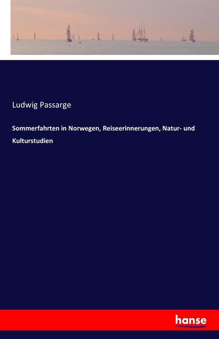 Sommerfahrten in Norwegen, Reiseerinnerungen, Natur- und Kulturstudien als Buch (gebunden)