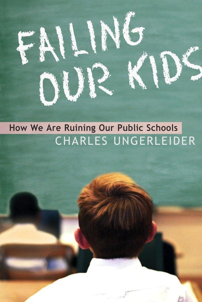 Failing Our Kids: How We Are Ruining Our Public Schools als Taschenbuch