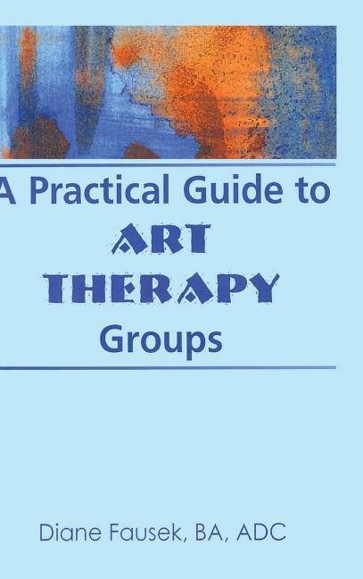 A Practical Guide to Art Therapy Groups als Buch