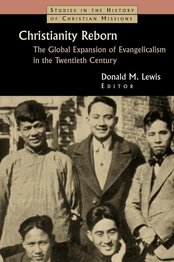 Christianity Reborn: The Global Expansion of Evangelicalism in the Twentieth Century als Taschenbuch