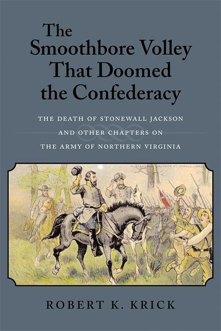 The Smoothbore Volley That Doomed the Confederacy: The Death of Stonewall Jackson and Other Chapters on the Army of Northern Virginia als Taschenbuch