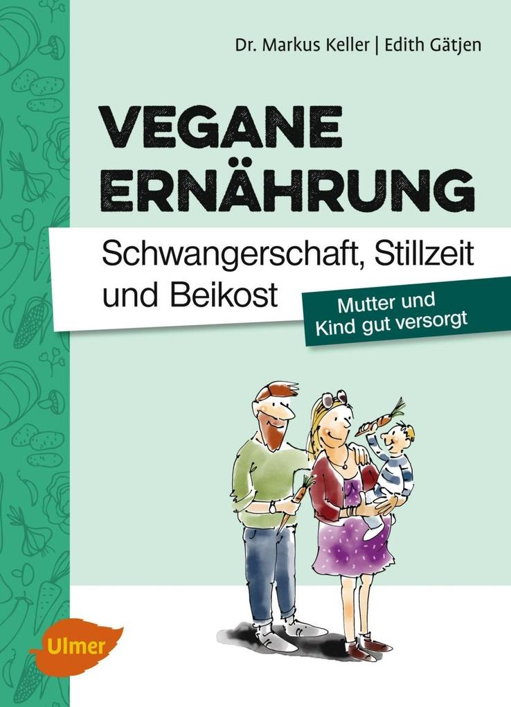 Vegane Ernährung. Schwangerschaft, Stillzeit und Beikost als Buch