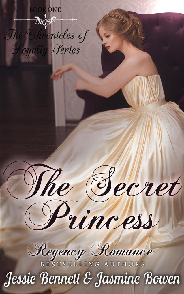 Regency Romance: The Secret Princess (CLEAN Short Read Historical Romance) : Short Sampler to: The Unlikely Gentleman Who Knows (The Chronicles of Loyalty Series) als eBook epub