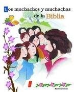 Los Muchachos y Muchachas de La Biblia = Los Muchachos y Muchachas de La Biblia