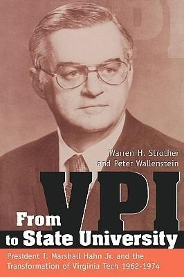 From Vpi to State University: President T. Marshall Hahn, Jr. and the Transformation of Virginia Tech, 19621974 als Buch