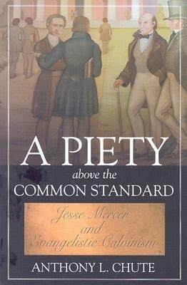 A Piety Above the Common Standard: Jesse Mercer and the Defense of Evangelistic Calvinism als Buch