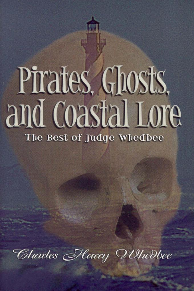 Pirates, Ghosts, and Coastal Lore: The Best of Judge Whedbee als Buch