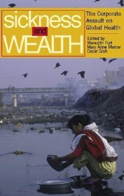 Sickness and Wealth: The Corporate Assault on Global Health als Buch (gebunden)