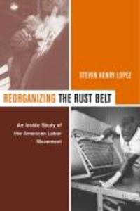 Reorganizing the Rust Belt: An Inside Study of the American Labor Movement als Taschenbuch