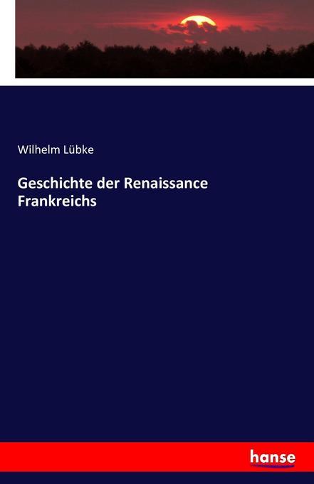 Geschichte der Renaissance Frankreichs als Buch...