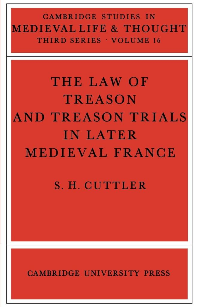 The Law of Treason and Treason Trials in Later Medieval France als Buch
