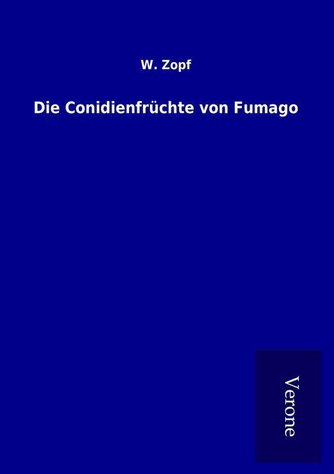 Die Conidienfrüchte von Fumago als Buch von W. ...