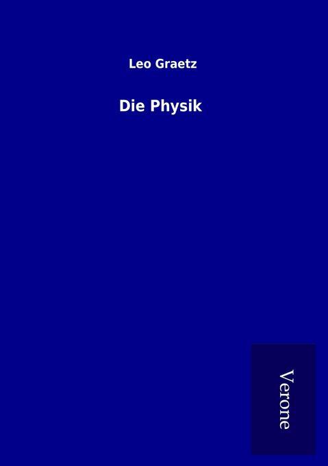 Die Physik als Buch von Leo Graetz