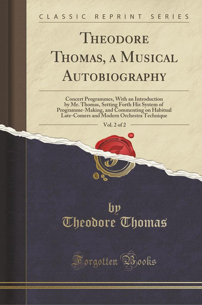 Theodore Thomas, a Musical Autobiography, Vol. ...