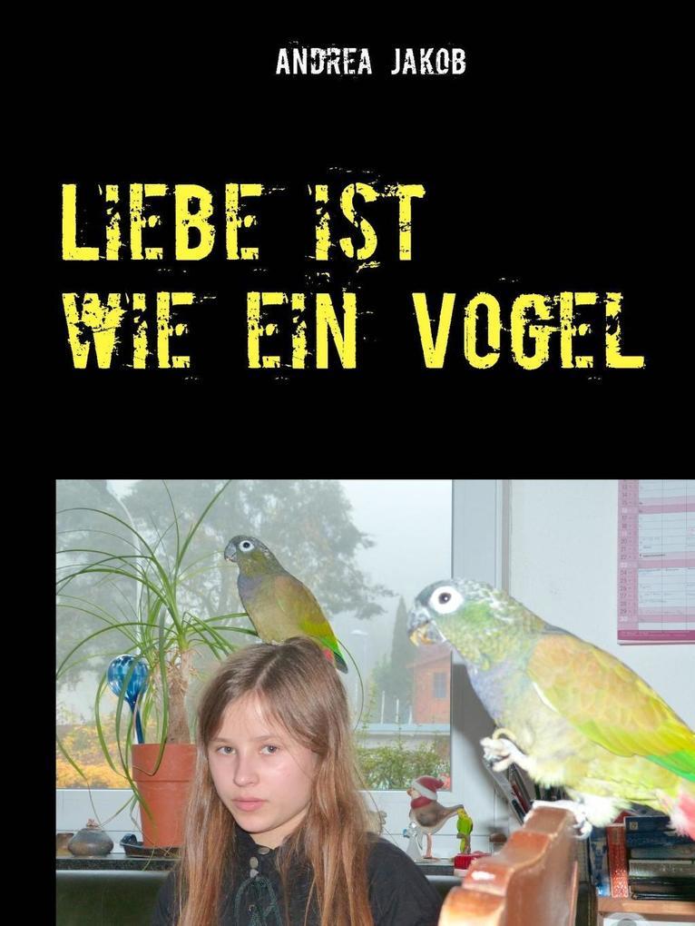 Liebe ist wie ein Vogel als eBook Download von ...