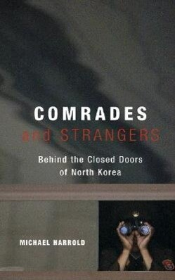 Comrades and Strangers: Behind the Closed Doors of North Korea als Buch