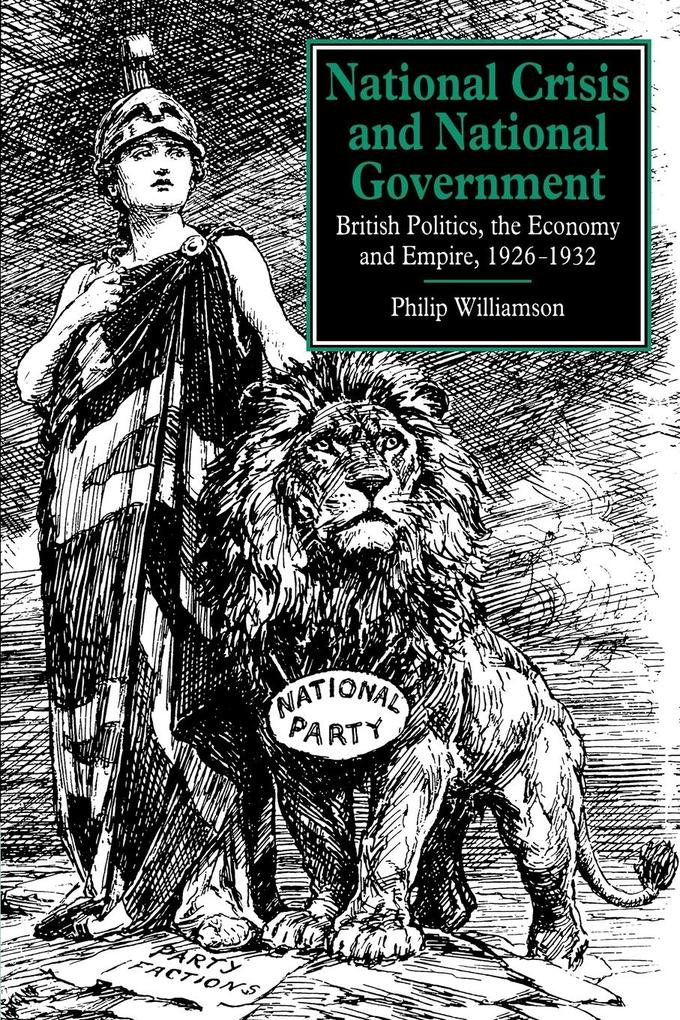 National Crisis and National Government: British Politics, the Economy and Empire, 1926 1932 als Buch