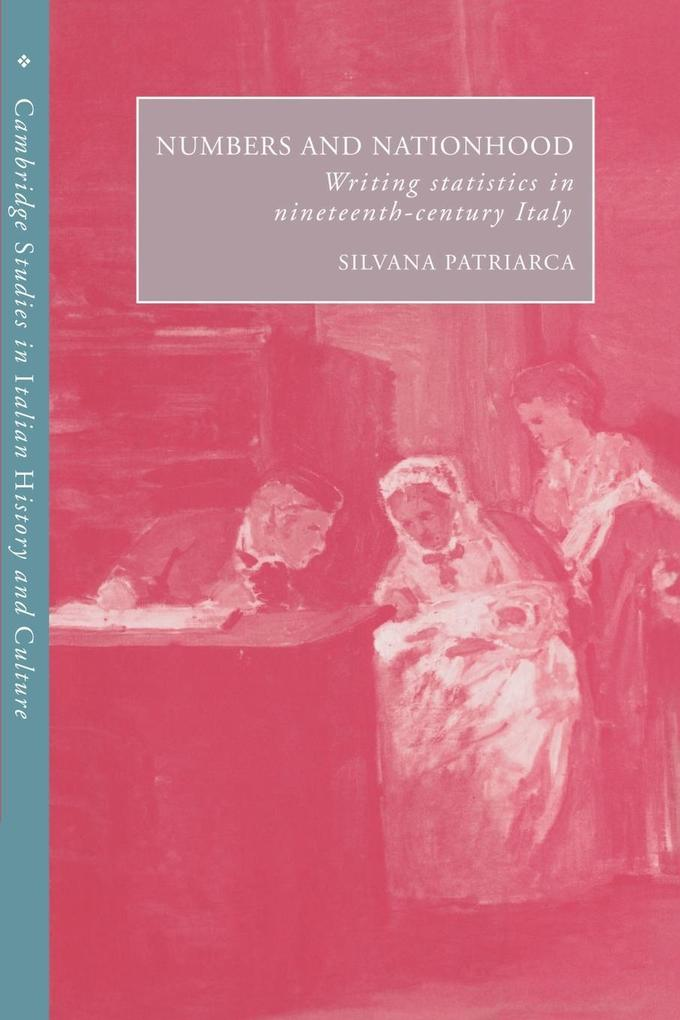 Numbers and Nationhood: Writing Statistics in Nineteenth-Century Italy als Buch