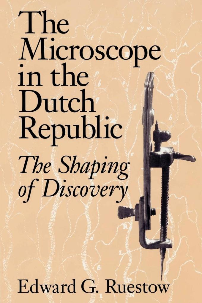 The Microscope in the Dutch Republic: The Shaping of Discovery als Buch
