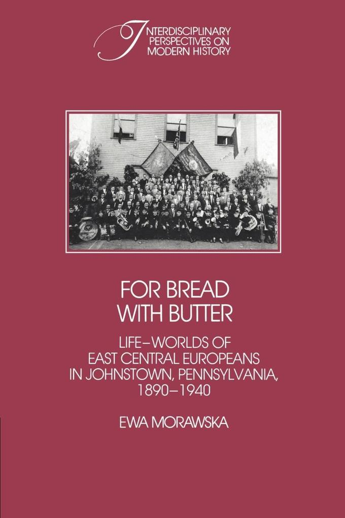 For Bread with Butter: The Life-Worlds of East Central Europeans in Johnstown, Pennsylvania, 1890 1940 als Buch