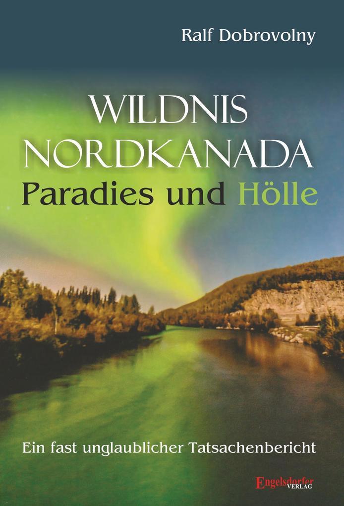 Wildnis Nordkanada - Paradies und Hölle als Buch