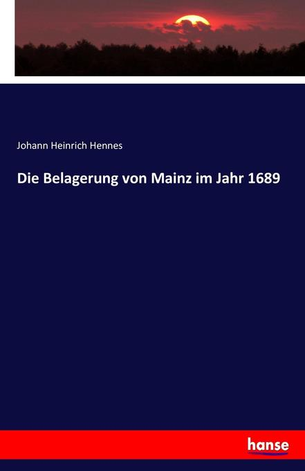 Die Belagerung von Mainz im Jahr 1689 als Buch ...