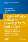 Traditional Wisdom and Modern Knowledge for the Earth's Future: Lectures Given at the Plenary Sessions of the International Geographical Union Kyoto R