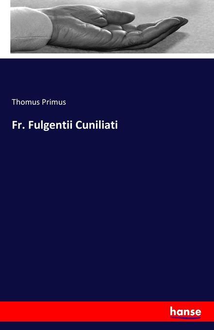 Fr. Fulgentii Cuniliati als Buch von Thomus Primus