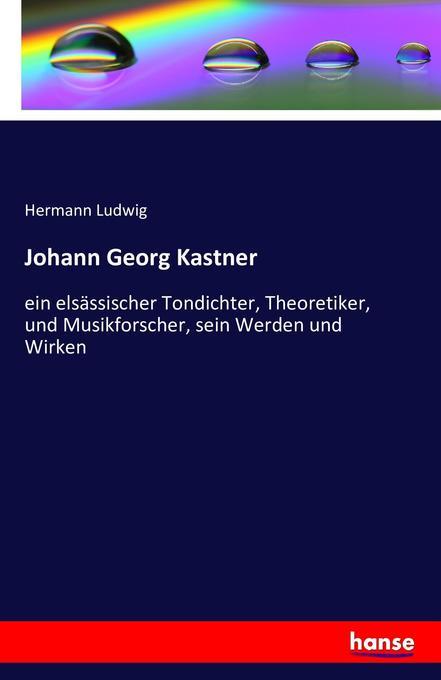 Johann Georg Kastner als Buch von Hermann Ludwig