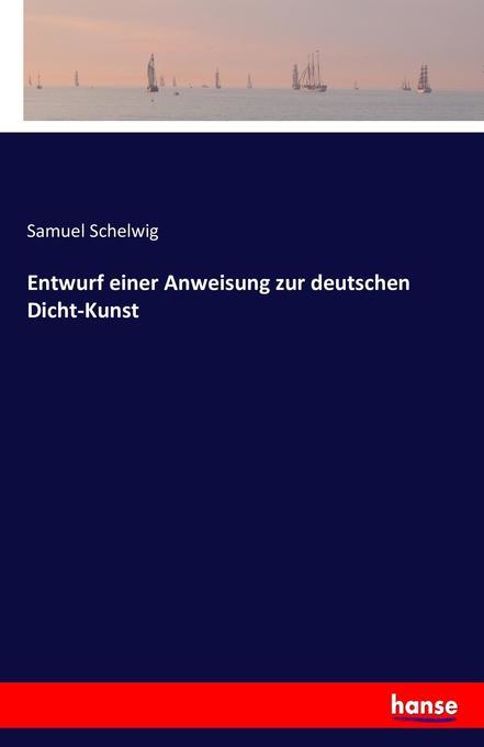 Entwurf einer Anweisung zur deutschen Dicht-Kun...