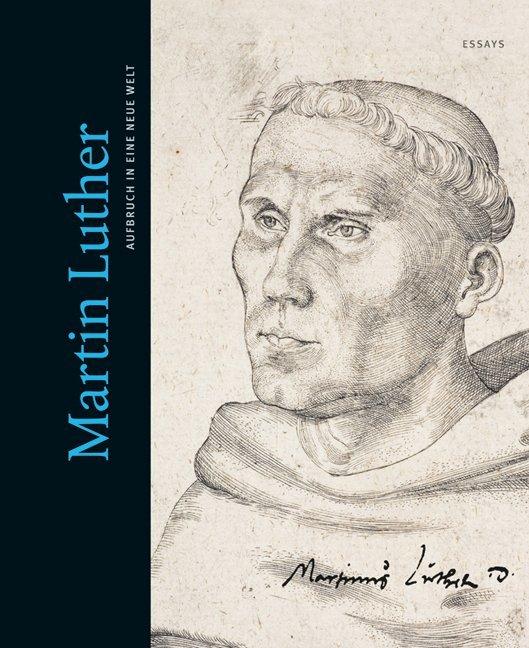 Martin Luther. Aufbruch in eine neue Welt als B...
