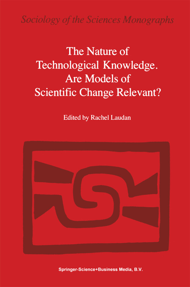 The Nature of Technological Knowledge. Are Models of Scientific Change Relevant? als Buch
