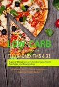 Low-Carb Kochbuch für den Thermomix TM5 & 31 Regionale Mittagessen oder Abendessen und Desserts