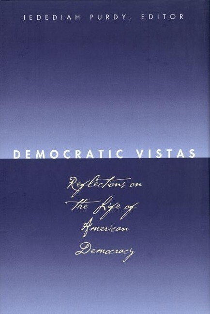 Democratic Vistas: Reflections on the Life of American Democracy als Buch