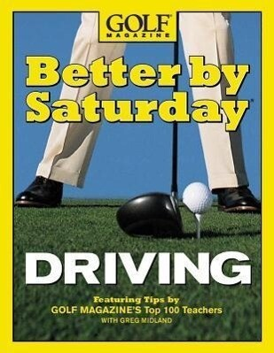 Better by Saturday Driving: Featuring Tips by Golf Magazine's Top 100 Teachers als Buch